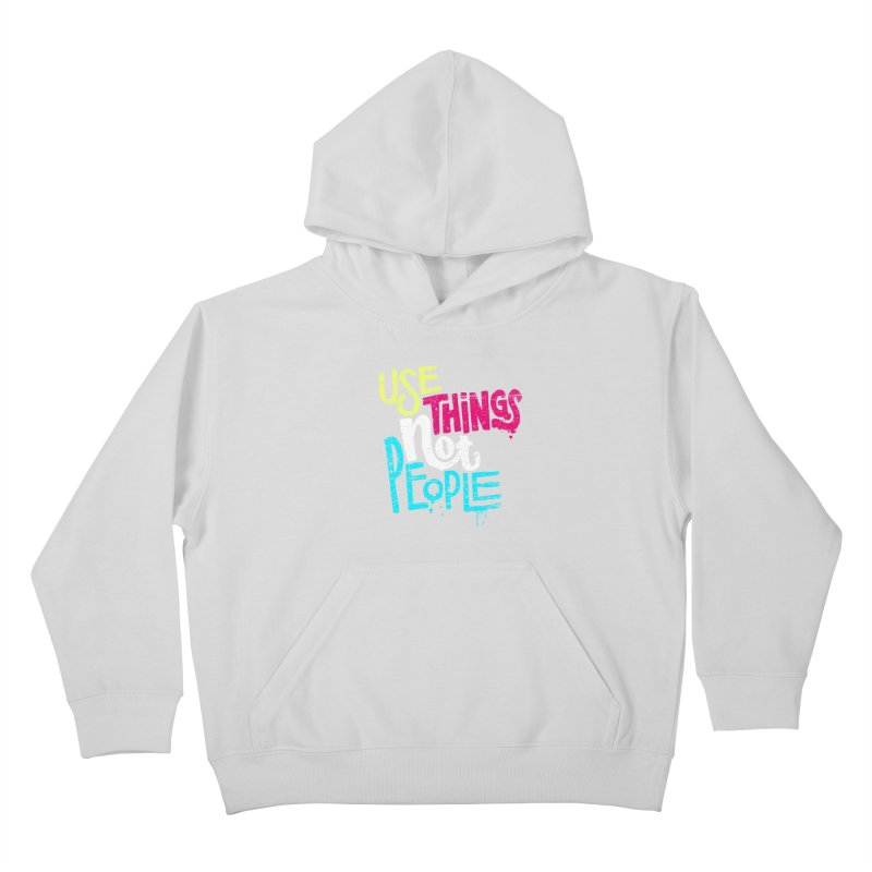 Use Things Not People Kids Pullover Hoody by dandrawnthreads