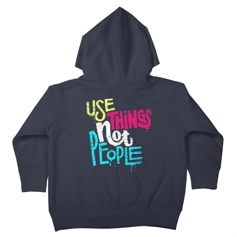 Use Things Not People Kids Toddler Zip-Up Hoody by dandrawnthreads