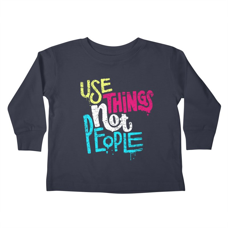 Use Things Not People Kids Toddler Longsleeve T-Shirt by dandrawnthreads