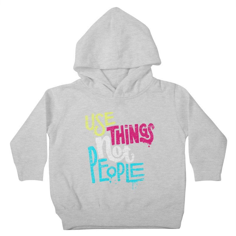 Use Things Not People Kids Toddler Pullover Hoody by dandrawnthreads