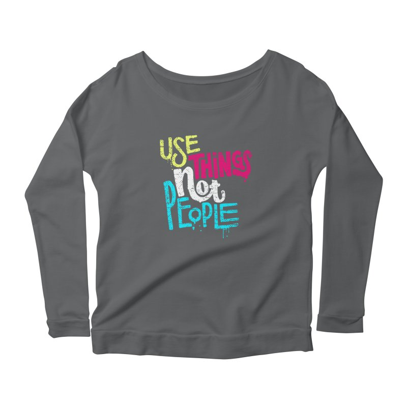 Use Things Not People Women's Longsleeve T-Shirt by dandrawnthreads
