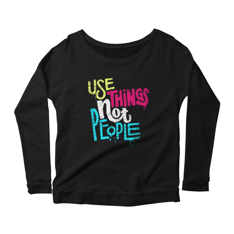 Use Things Not People Women's Scoop Neck Longsleeve T-Shirt by dandrawnthreads