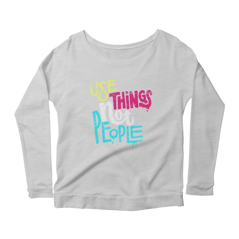 Use Things Not People Women's Scoop Neck Longsleeve T-Shirt by dandrawnthreads