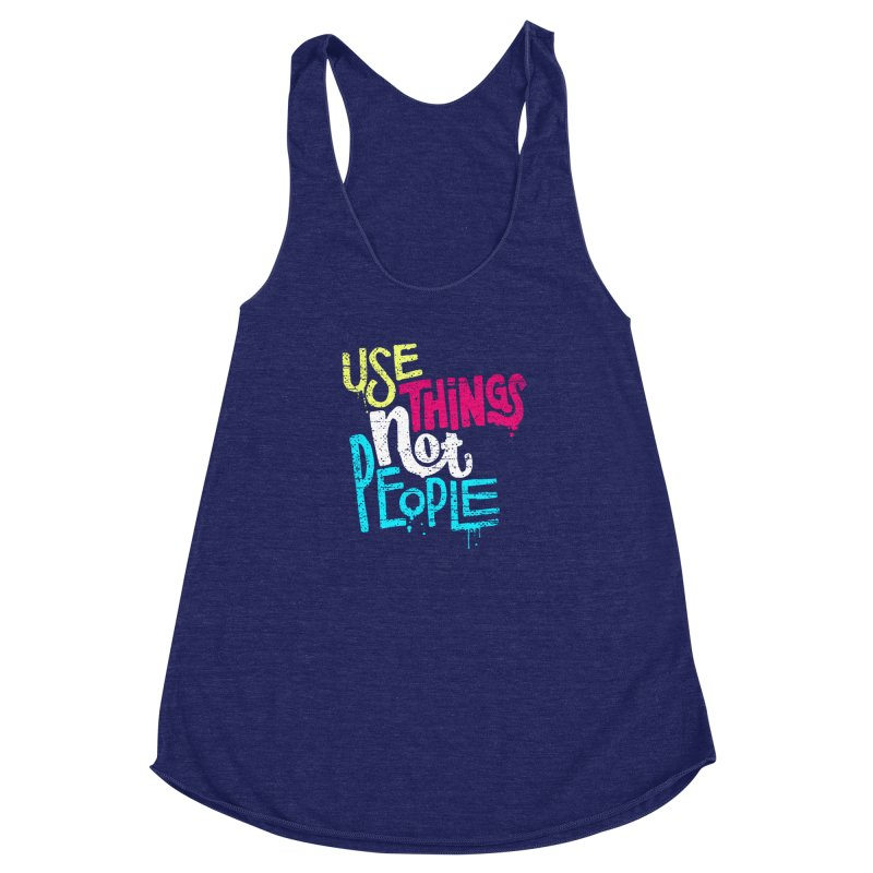 Use Things Not People Women's Racerback Triblend Tank by dandrawnthreads