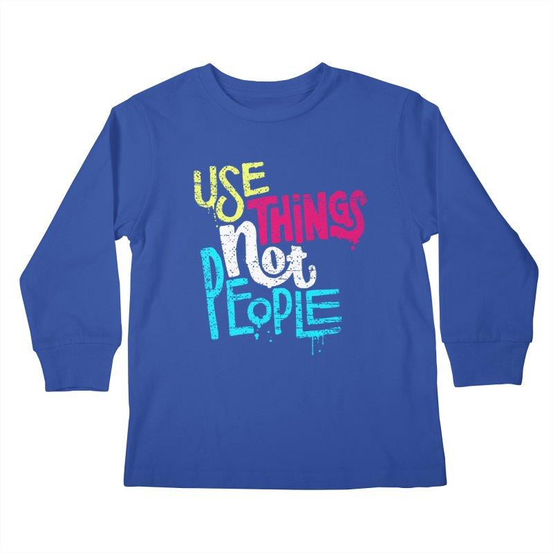 Use Things Not People Kids Longsleeve T-Shirt by dandrawnthreads