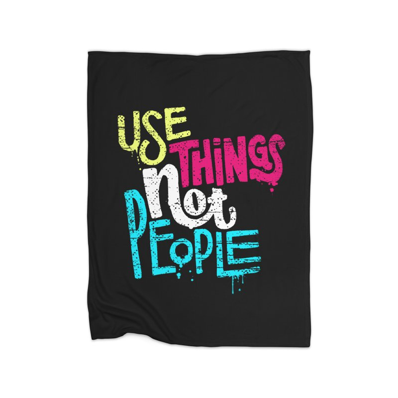 Use Things Not People Home Fleece Blanket Blanket by dandrawnthreads