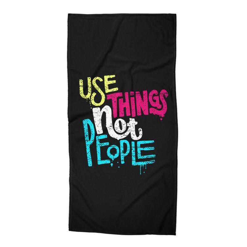 Use Things Not People Accessories Beach Towel by dandrawnthreads