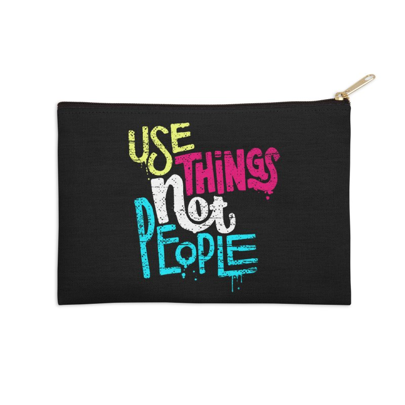 Use Things Not People Accessories Zip Pouch by dandrawnthreads