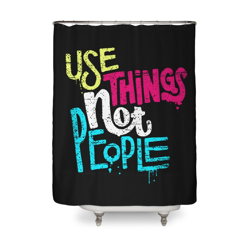 Use Things Not People Home Shower Curtain by dandrawnthreads