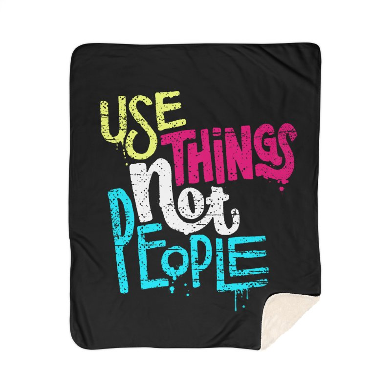 Use Things Not People Home Sherpa Blanket Blanket by dandrawnthreads