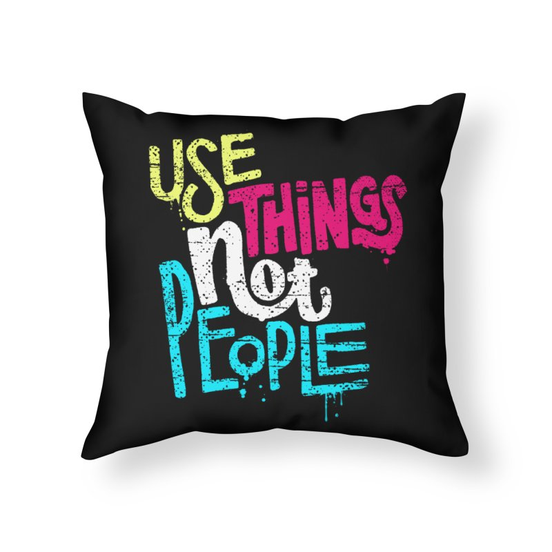 Use Things Not People Home Throw Pillow by dandrawnthreads