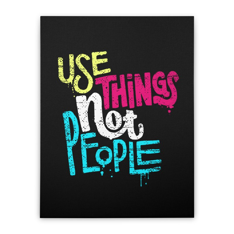Use Things Not People Home Stretched Canvas by dandrawnthreads