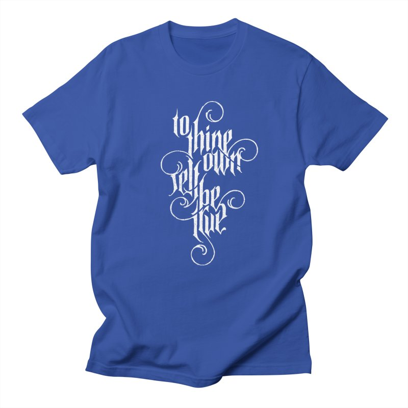 To Thine Own Self Be True Women's Regular Unisex T-Shirt by dandrawnthreads