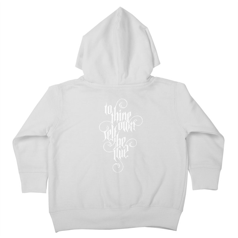 To Thine Own Self Be True Kids Toddler Zip-Up Hoody by dandrawnthreads