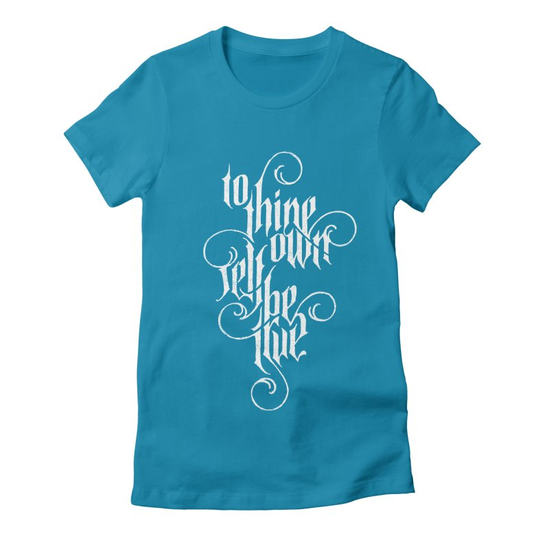 To Thine Own Self Be True Women's Fitted T-Shirt by dandrawnthreads