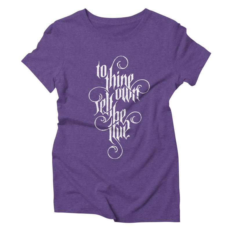 To Thine Own Self Be True Women's Triblend T-Shirt by dandrawnthreads