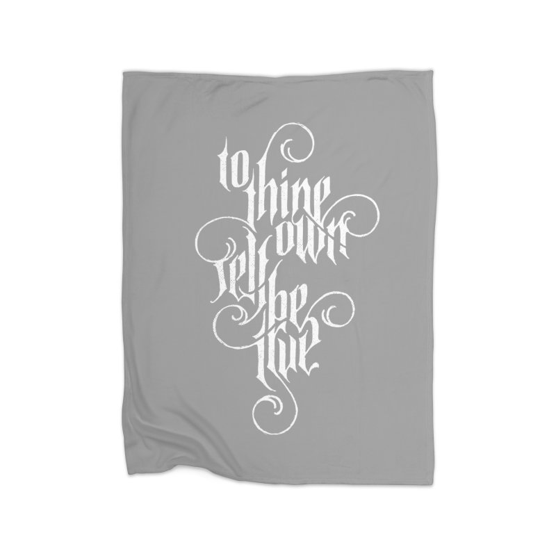 To Thine Own Self Be True Home Fleece Blanket Blanket by dandrawnthreads