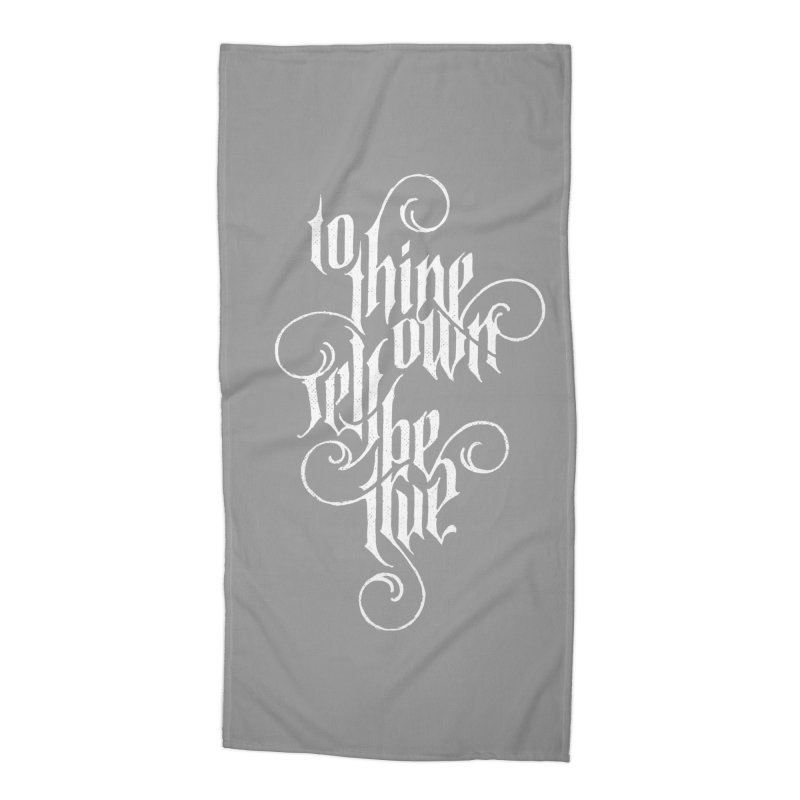 To Thine Own Self Be True Accessories Beach Towel by dandrawnthreads