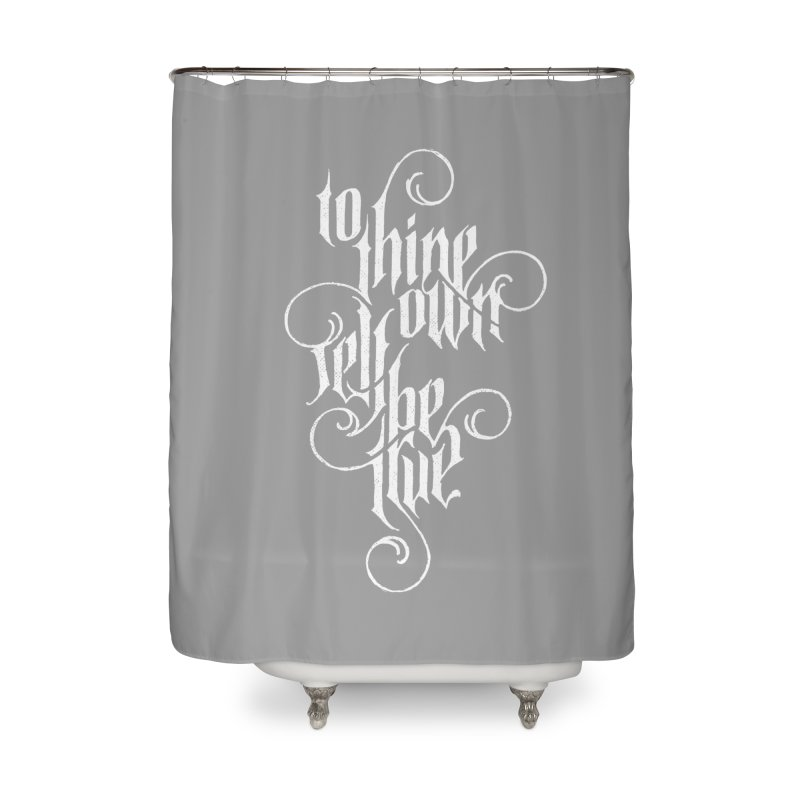 To Thine Own Self Be True Home Shower Curtain by dandrawnthreads