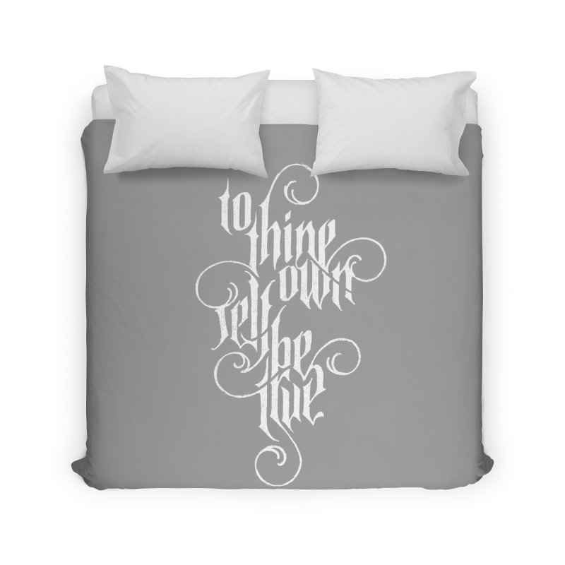 To Thine Own Self Be True Home Duvet by dandrawnthreads