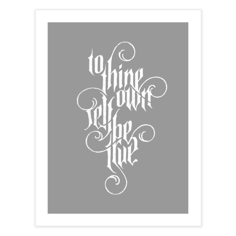 To Thine Own Self Be True Home Fine Art Print by dandrawnthreads