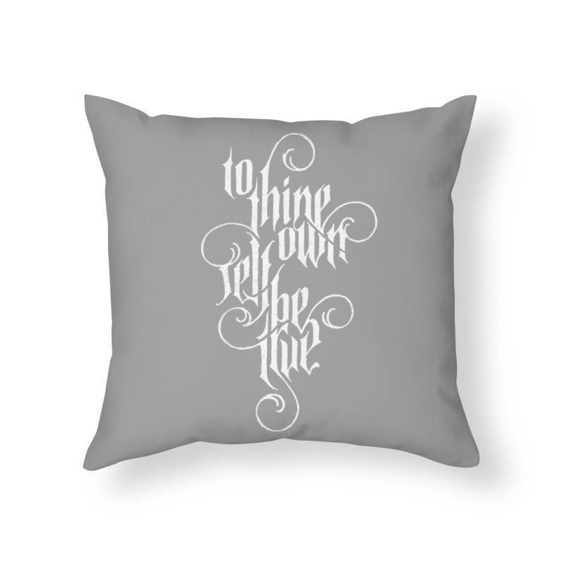 To Thine Own Self Be True Home Throw Pillow by dandrawnthreads