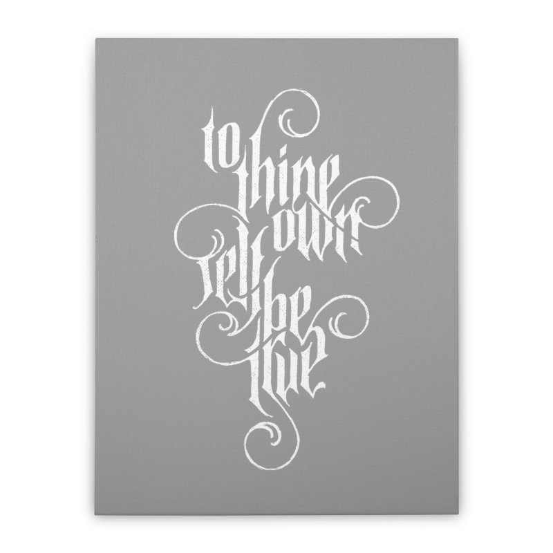 To Thine Own Self Be True Home Stretched Canvas by dandrawnthreads