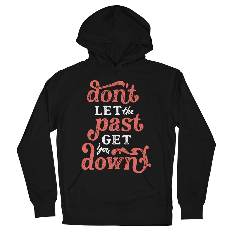 Don't Let The Past Get You Down Women's French Terry Pullover Hoody by dandrawnthreads