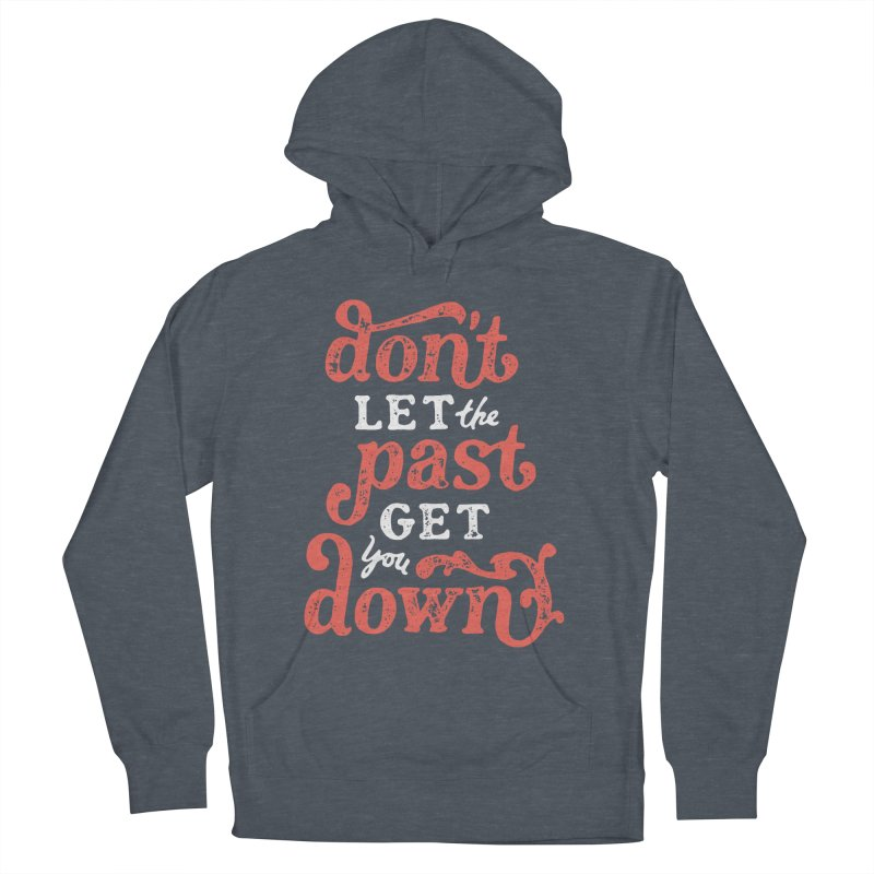 Don't Let The Past Get You Down Men's Pullover Hoody by dandrawnthreads