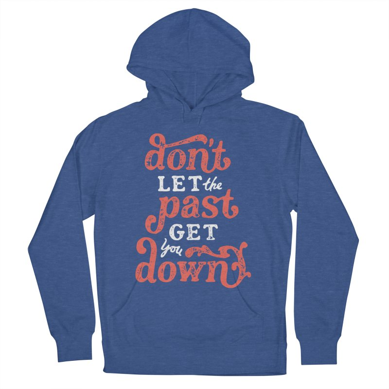 Don't Let The Past Get You Down Men's French Terry Pullover Hoody by dandrawnthreads