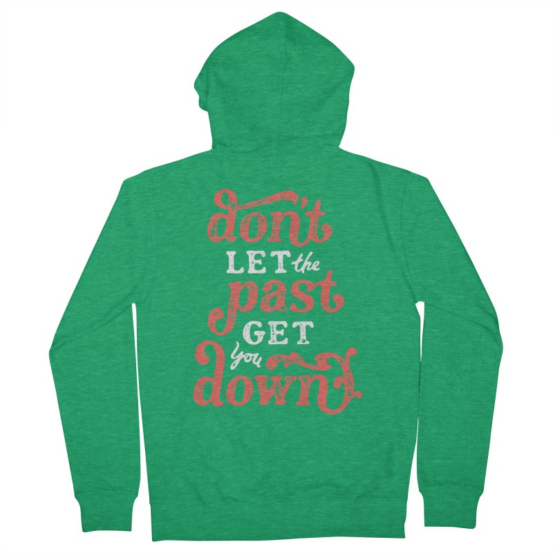 Don't Let The Past Get You Down Women's Zip-Up Hoody by dandrawnthreads