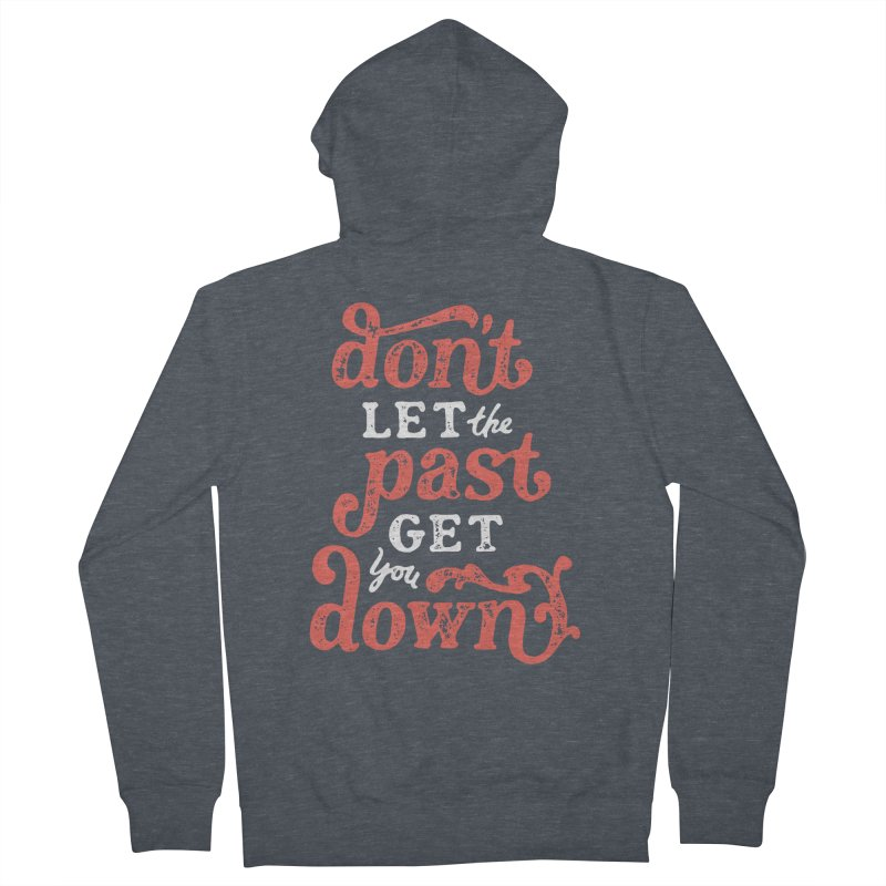 Don't Let The Past Get You Down Women's French Terry Zip-Up Hoody by dandrawnthreads