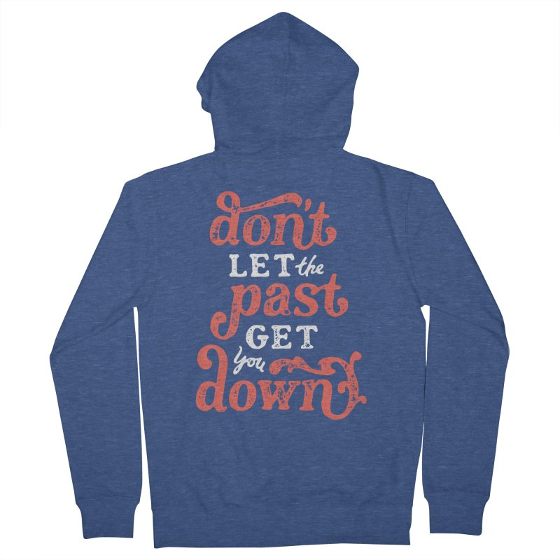 Don't Let The Past Get You Down Men's French Terry Zip-Up Hoody by dandrawnthreads