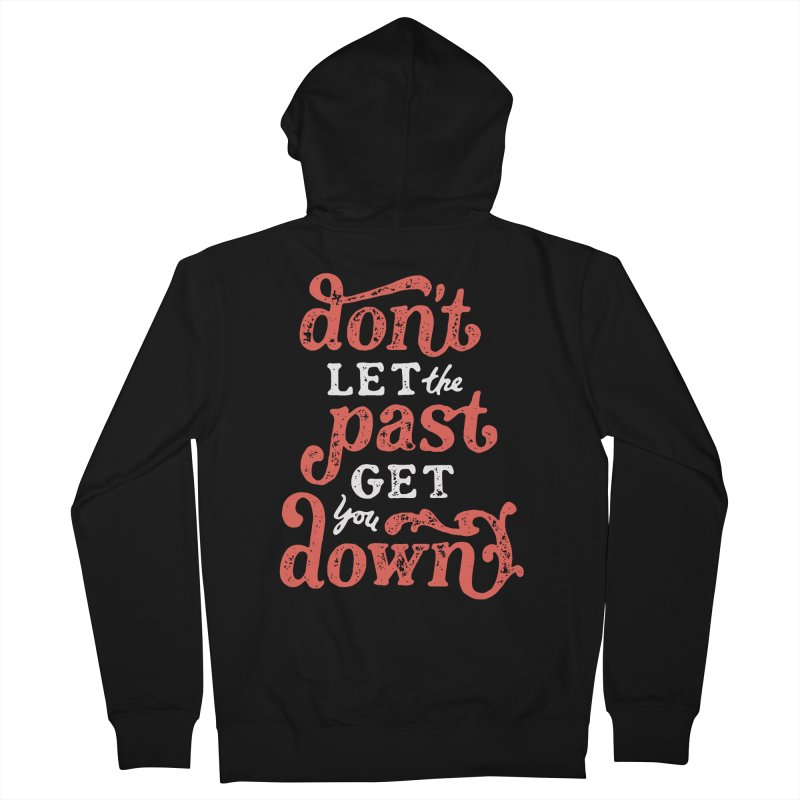Don't Let The Past Get You Down Men's Zip-Up Hoody by dandrawnthreads