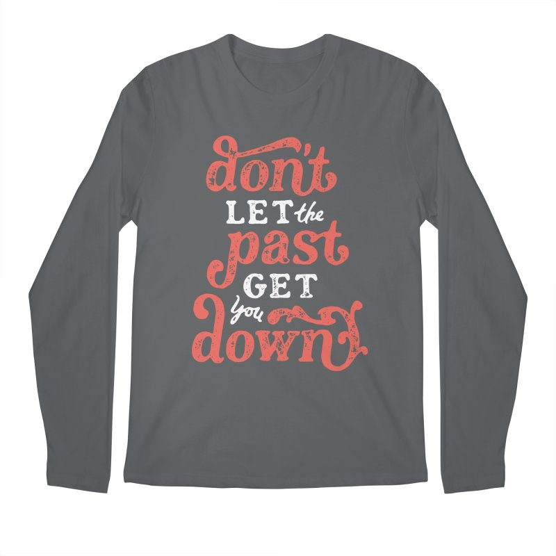 Don't Let The Past Get You Down Men's Regular Longsleeve T-Shirt by dandrawnthreads