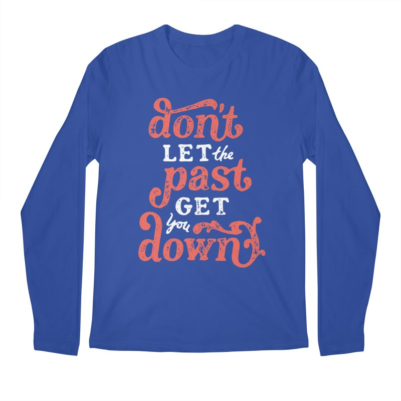 Don't Let The Past Get You Down Men's Longsleeve T-Shirt by dandrawnthreads