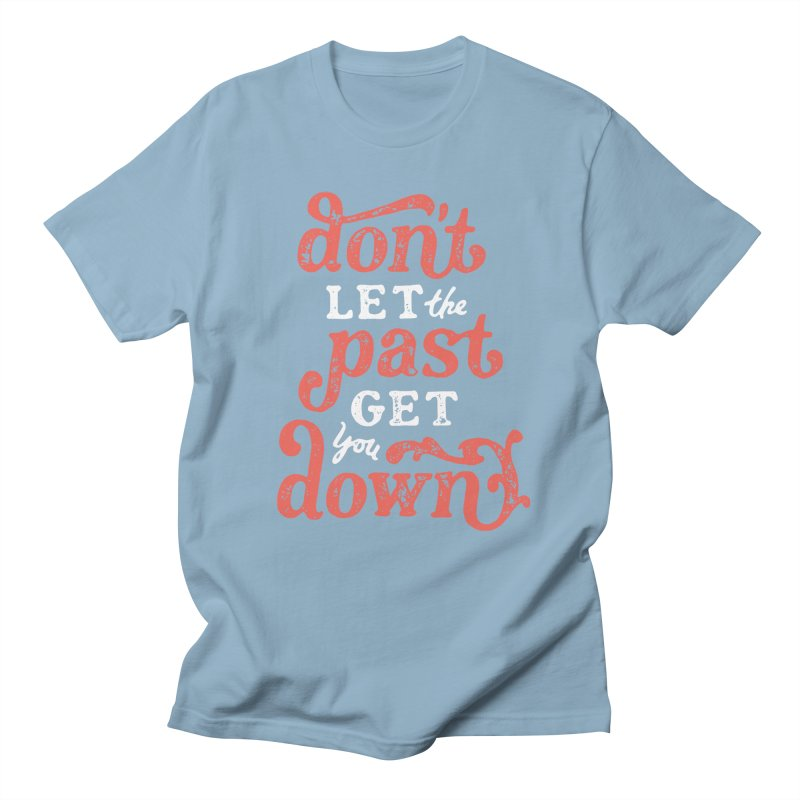 Don't Let The Past Get You Down Women's Unisex T-Shirt by dandrawnthreads