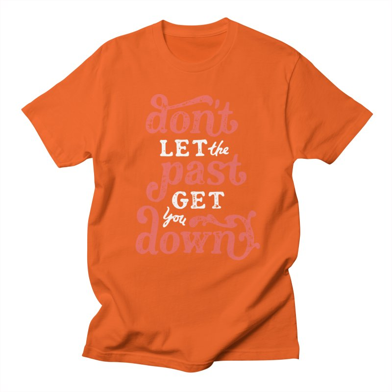 Don't Let The Past Get You Down Women's Regular Unisex T-Shirt by dandrawnthreads