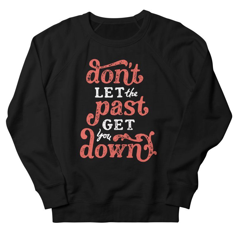 Don't Let The Past Get You Down Women's Sweatshirt by dandrawnthreads