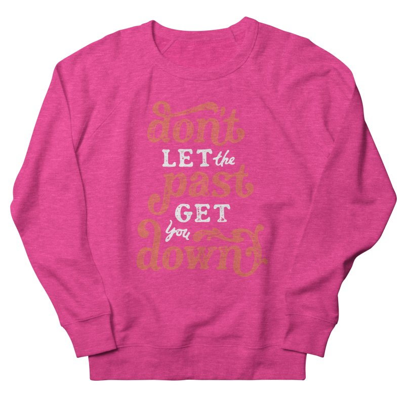 Don't Let The Past Get You Down Men's Sweatshirt by dandrawnthreads