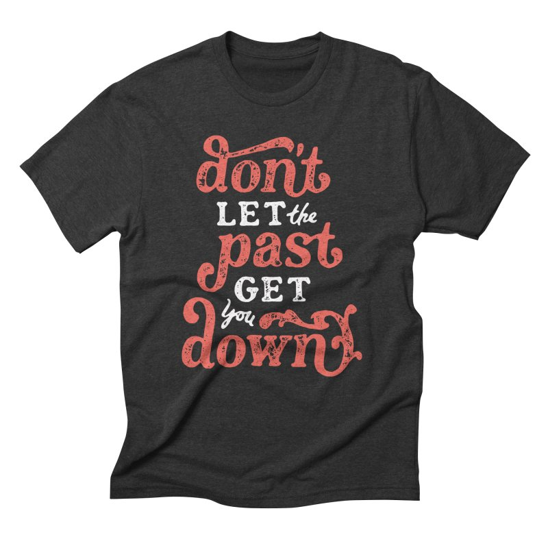 Don't Let The Past Get You Down Men's Triblend T-Shirt by dandrawnthreads