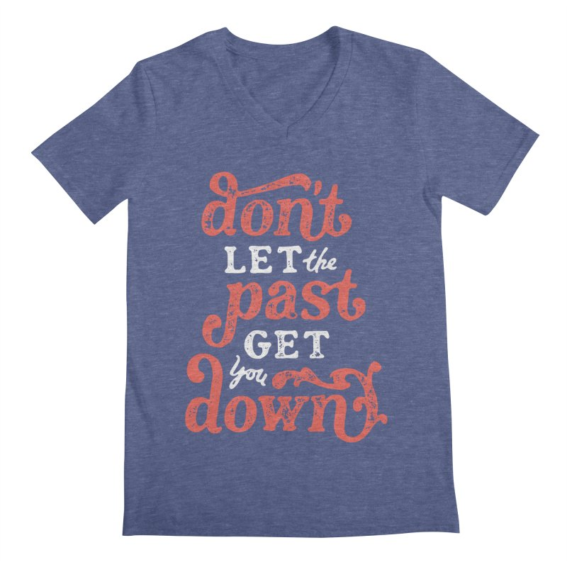 Don't Let The Past Get You Down Men's V-Neck by dandrawnthreads