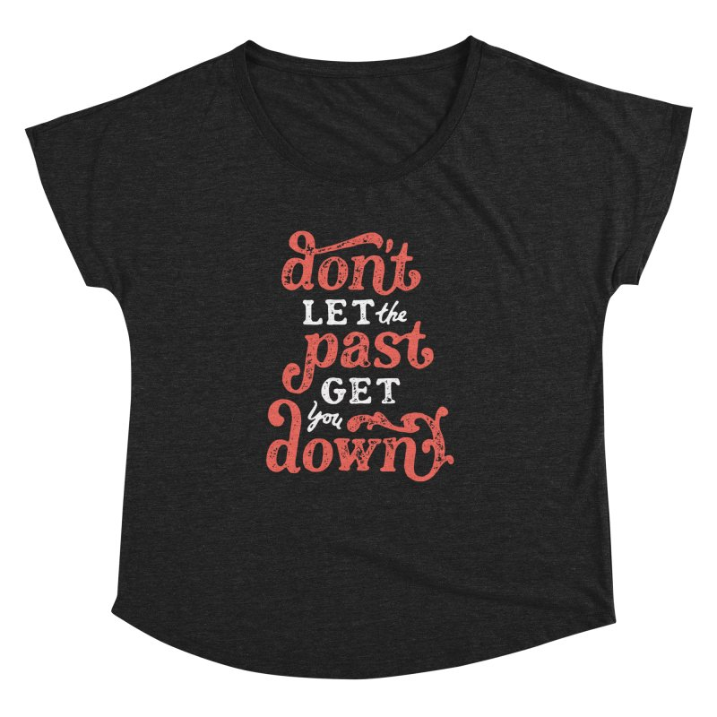 Don't Let The Past Get You Down Women's Dolman by dandrawnthreads