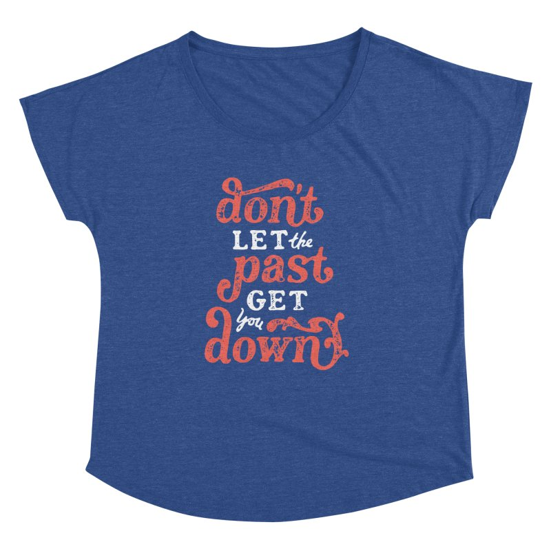 Don't Let The Past Get You Down Women's Dolman Scoop Neck by dandrawnthreads