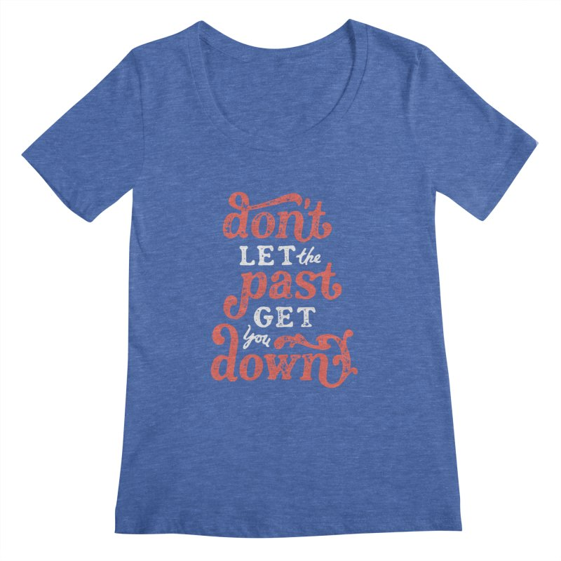 Don't Let The Past Get You Down Women's Regular Scoop Neck by dandrawnthreads