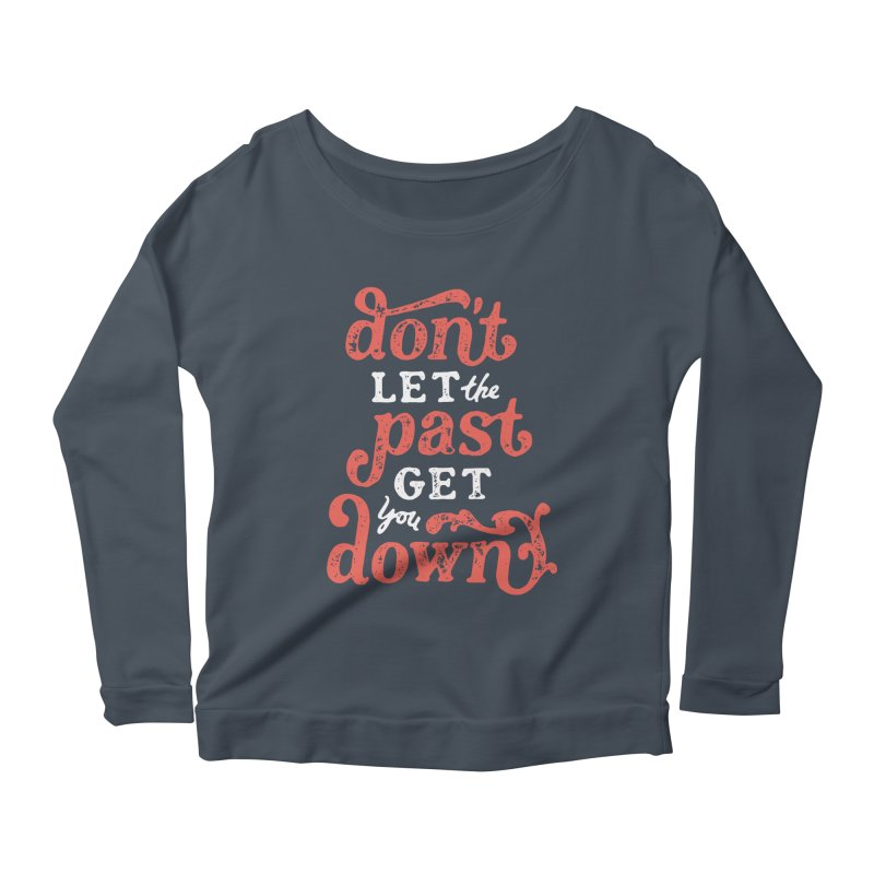 Don't Let The Past Get You Down Women's Scoop Neck Longsleeve T-Shirt by dandrawnthreads