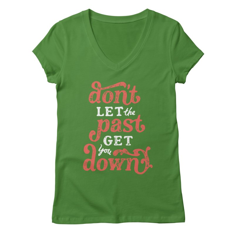 Don't Let The Past Get You Down Women's V-Neck by dandrawnthreads