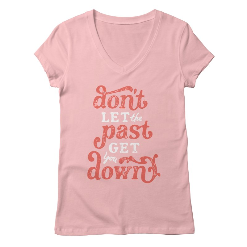 Don't Let The Past Get You Down Women's Regular V-Neck by dandrawnthreads