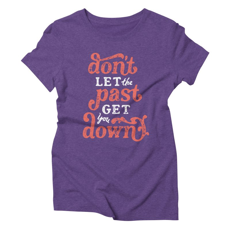 Don't Let The Past Get You Down Women's Triblend T-Shirt by dandrawnthreads