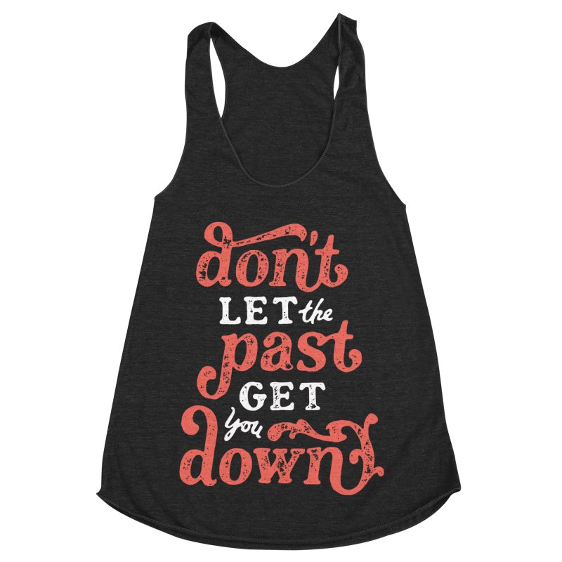 Don't Let The Past Get You Down Women's Racerback Triblend Tank by dandrawnthreads